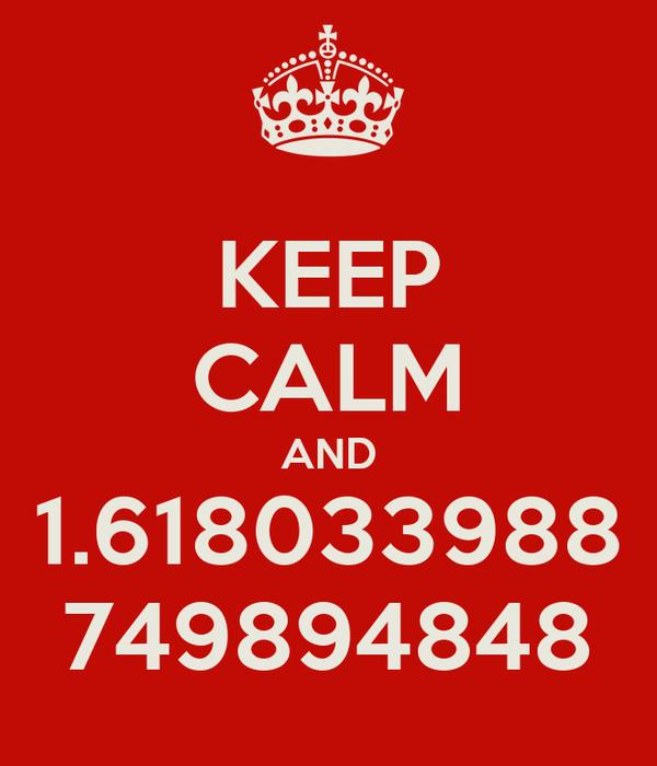 KEEP CALM AND 1.618033988 749894848