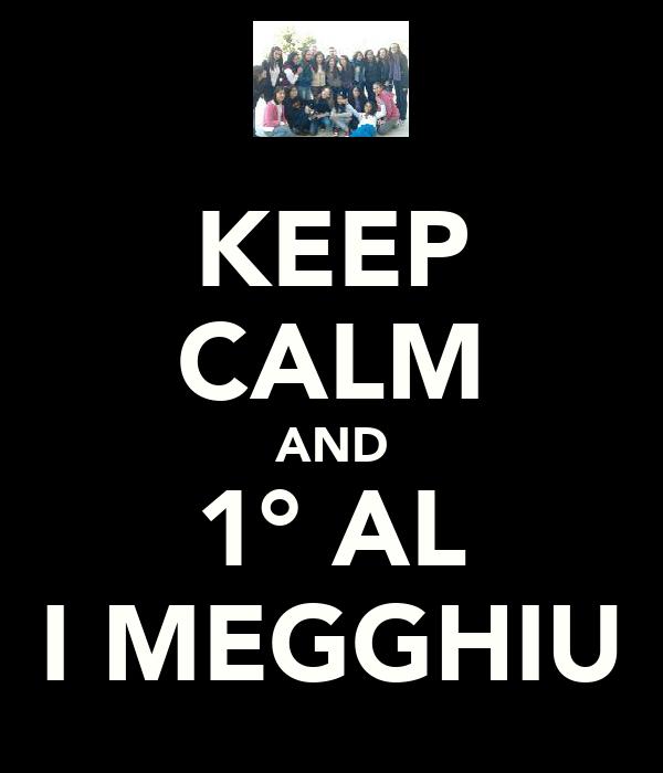 KEEP CALM AND 1° AL I MEGGHIU