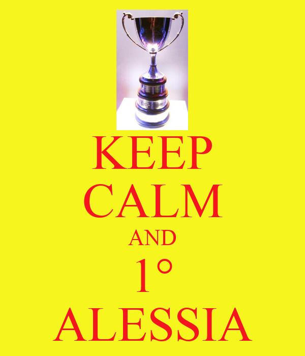 KEEP CALM AND 1° ALESSIA