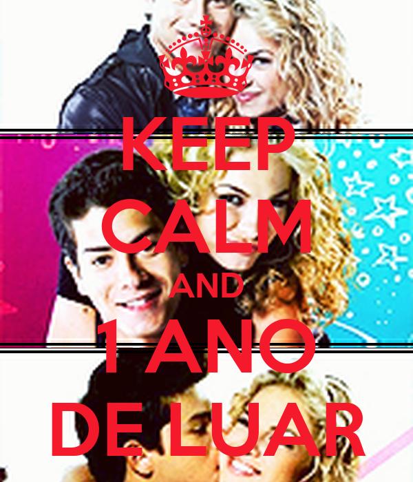 KEEP CALM AND 1 ANO DE LUAR