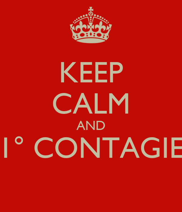 KEEP CALM AND 1° CONTAGIE