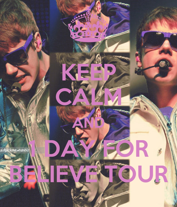 KEEP CALM AND 1 DAY FOR BELIEVE TOUR