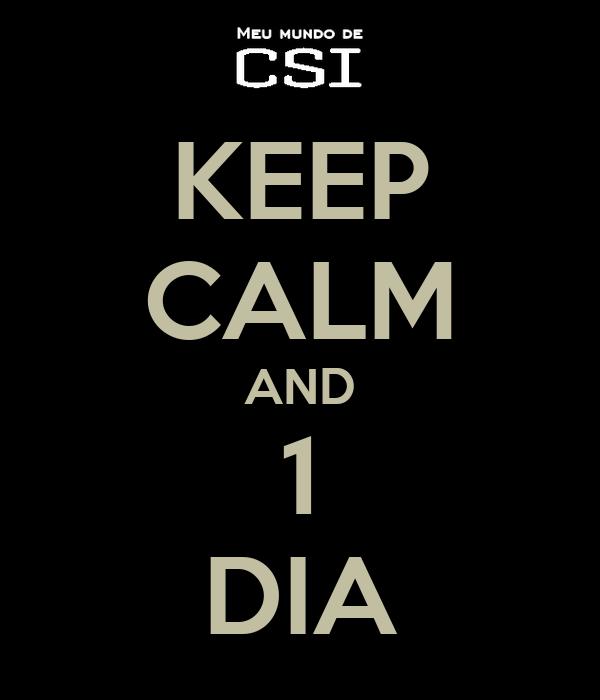 KEEP CALM AND 1 DIA