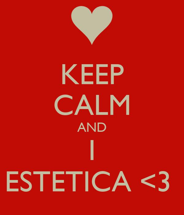 KEEP CALM AND 1 ESTETICA <3