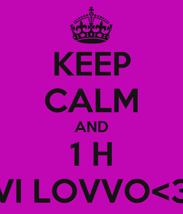 KEEP CALM AND 1 H VI LOVVO<3