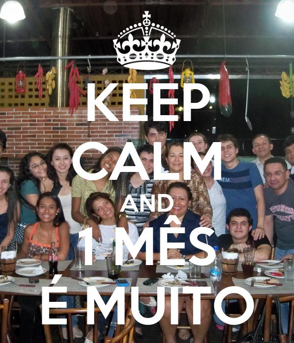 KEEP CALM AND 1 MÊS É MUITO