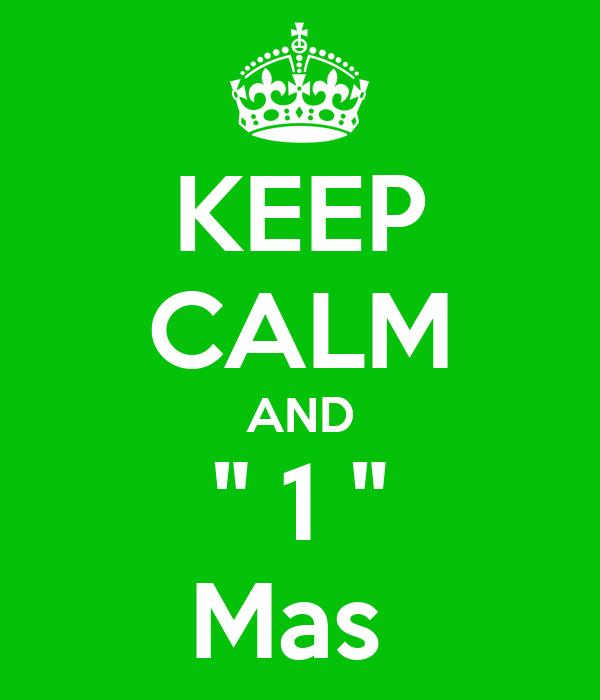 "KEEP CALM AND "" 1 "" Mas"