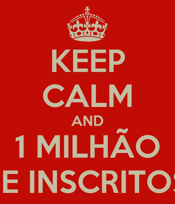 KEEP CALM AND 1 MILHÃO DE INSCRITOS!