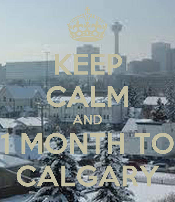 KEEP CALM AND 1 MONTH TO CALGARY
