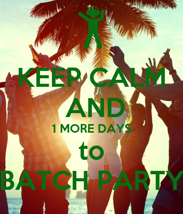 KEEP CALM  AND 1 MORE DAYS to BATCH PARTY