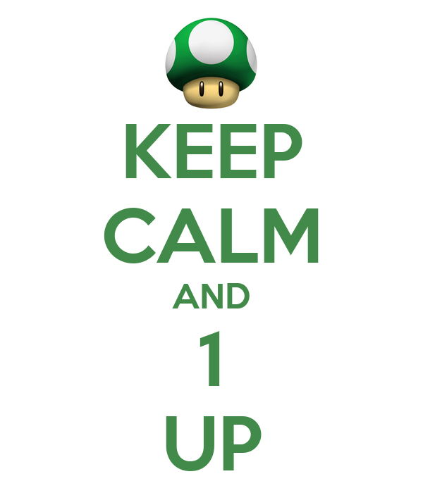 KEEP CALM AND 1 UP
