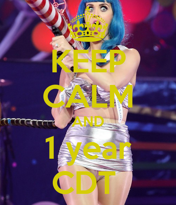 KEEP CALM AND 1 year CDT