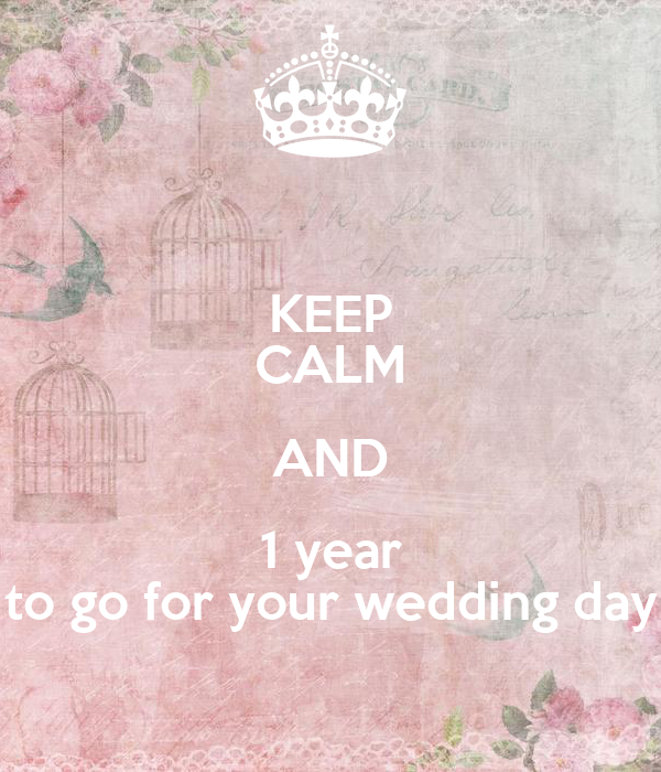 KEEP CALM AND 1 year to go for your wedding day