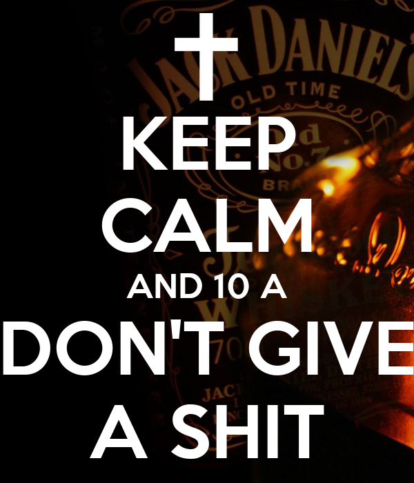 KEEP CALM AND 10 A DON'T GIVE A SHIT