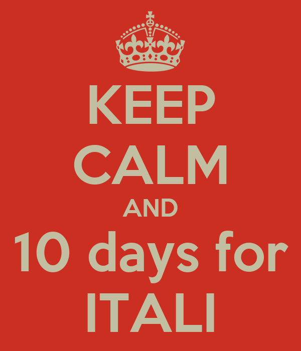 KEEP CALM AND 10 days for ITALI