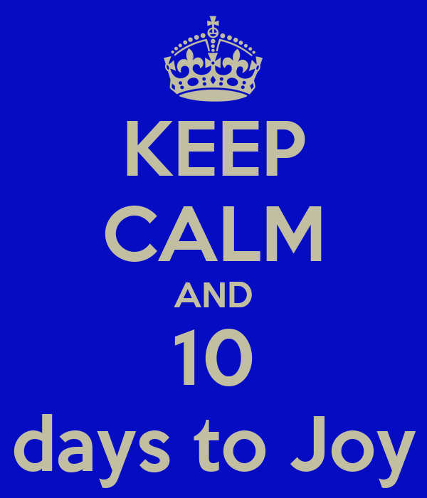 KEEP CALM AND 10 days to Joy