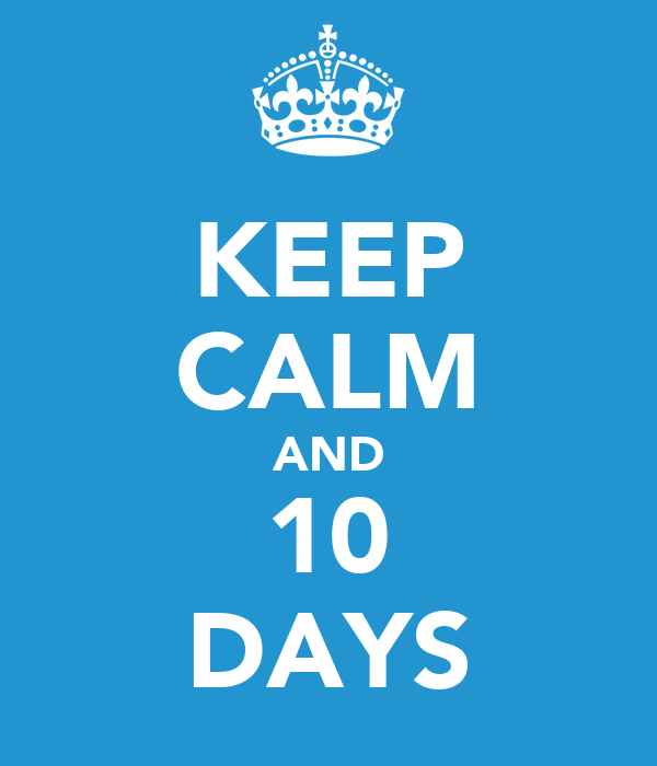 KEEP CALM AND 10 DAYS