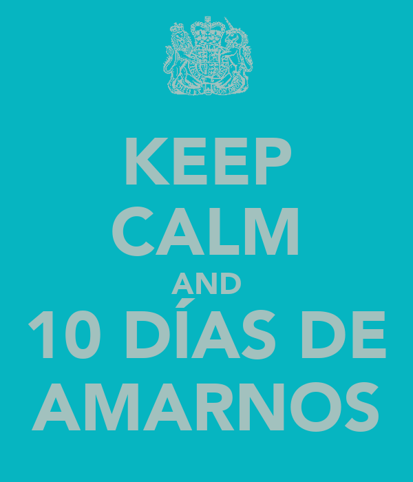 KEEP CALM AND 10 DÍAS DE AMARNOS