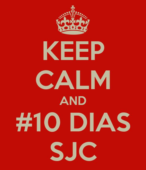 KEEP CALM AND #10 DIAS SJC