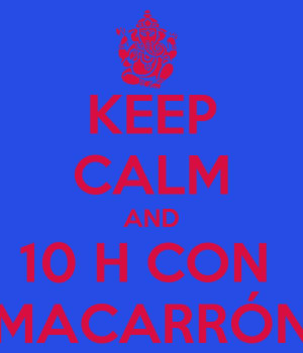 KEEP CALM AND 10 H CON  MACARRÓN