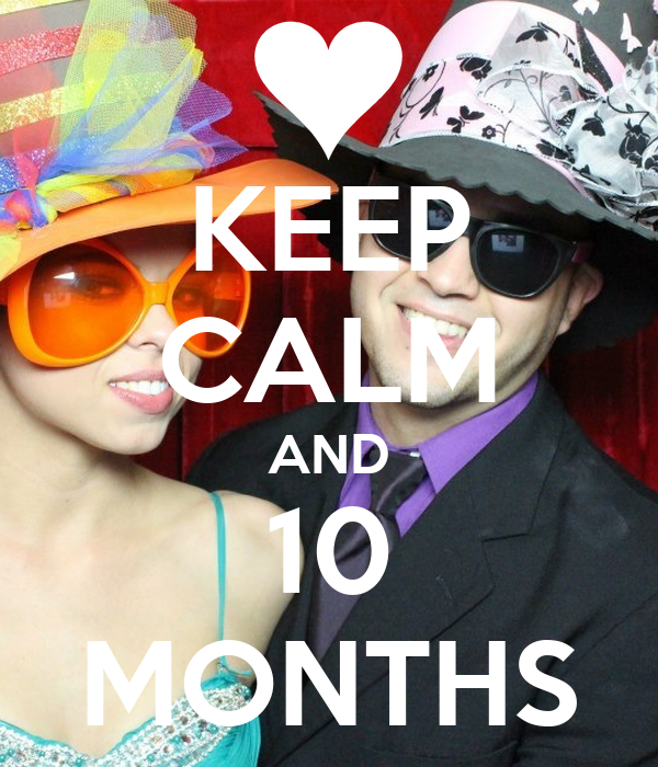 KEEP CALM AND 10 MONTHS