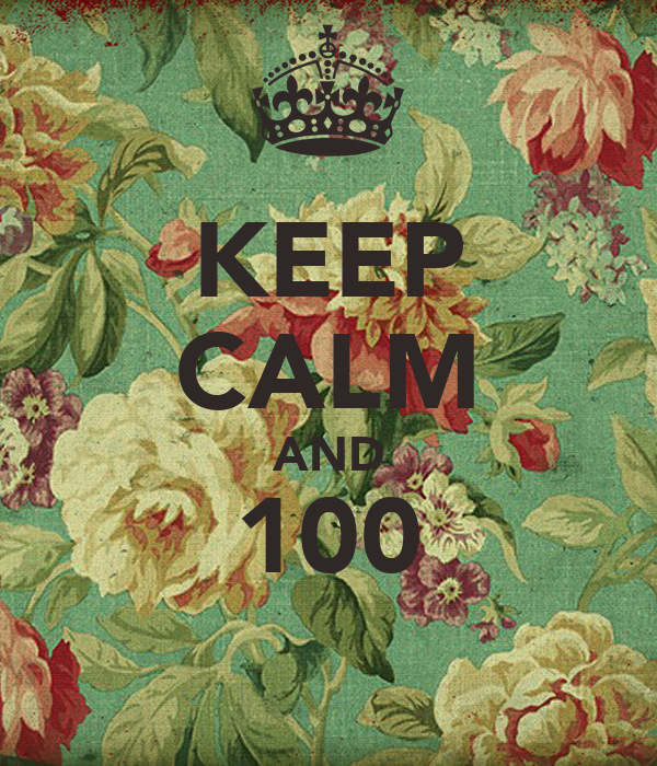 KEEP CALM AND 100