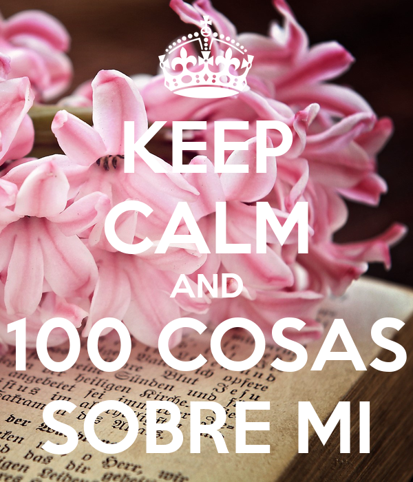 KEEP CALM AND 100 COSAS SOBRE MI