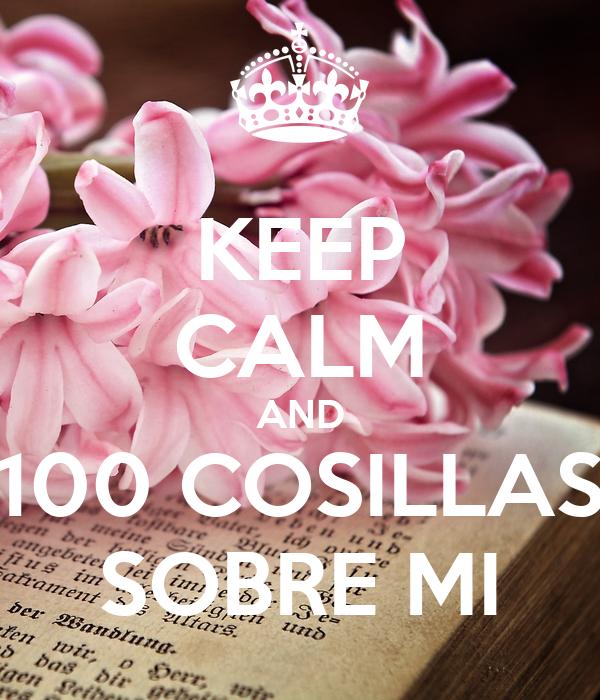KEEP CALM AND 100 COSILLAS SOBRE MI