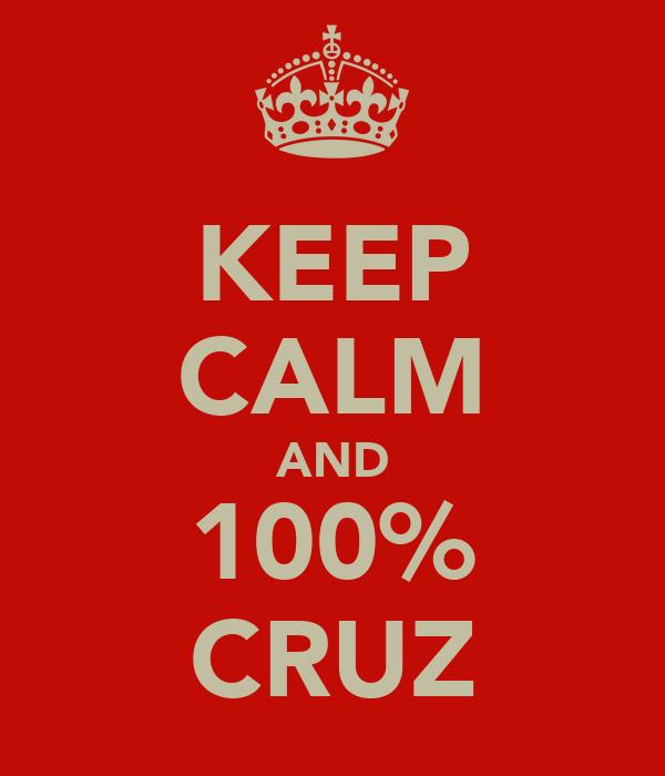 KEEP CALM AND 100% CRUZ