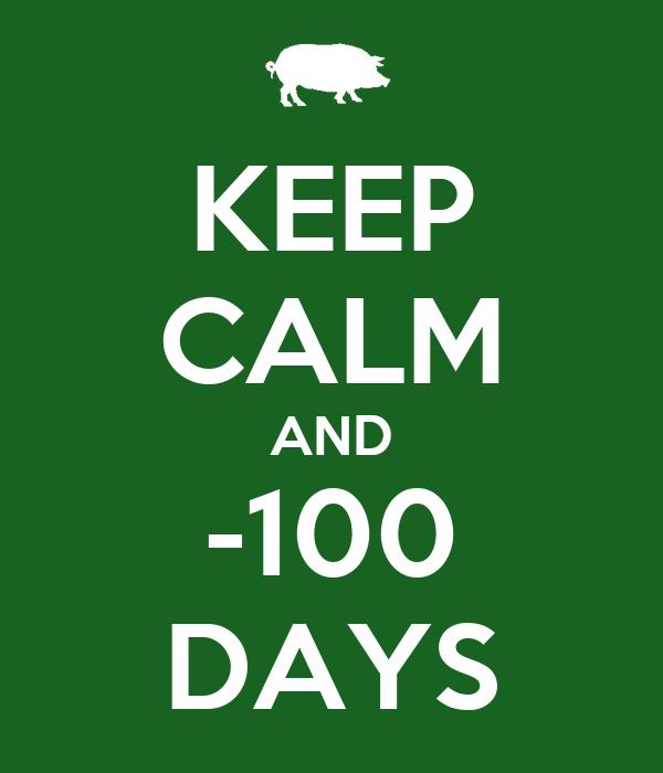 KEEP CALM AND -100 DAYS