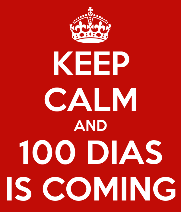 KEEP CALM AND 100 DIAS IS COMING