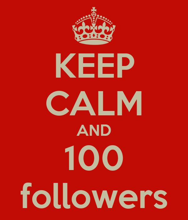 KEEP CALM AND 100 followers