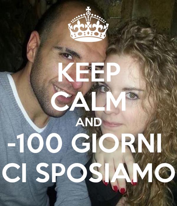 KEEP CALM AND -100 GIORNI  CI SPOSIAMO