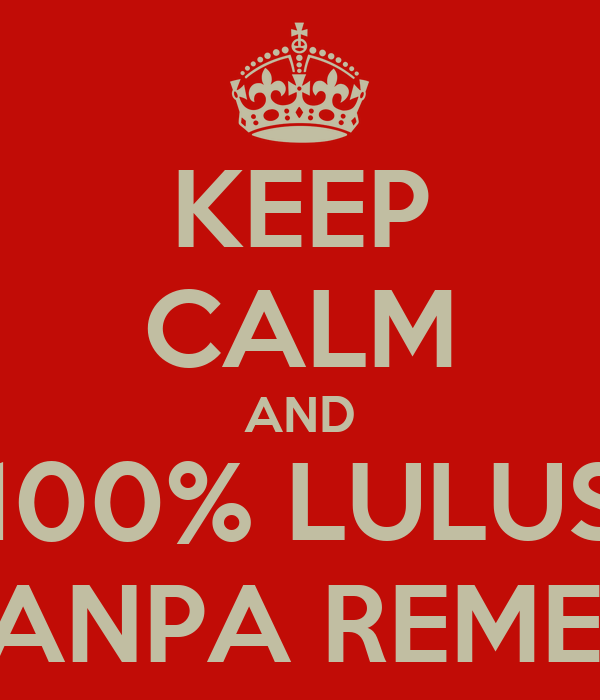 KEEP CALM AND 100% LULUS TANPA REMED