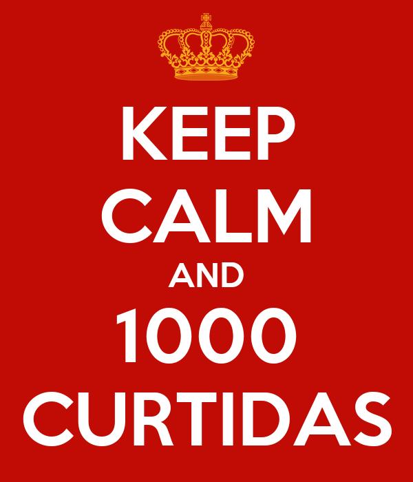 KEEP CALM AND 1000 CURTIDAS