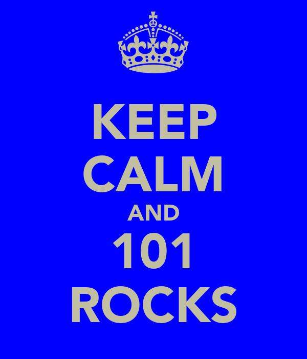 KEEP CALM AND 101 ROCKS