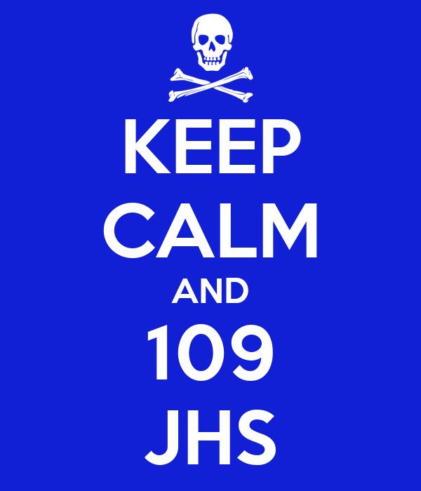 KEEP CALM AND 109 JHS