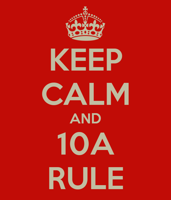 KEEP CALM AND 10A RULE