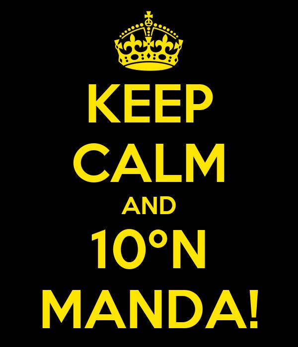 KEEP CALM AND 10ºN MANDA!