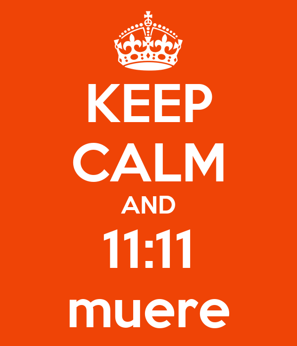 KEEP CALM AND 11:11 muere