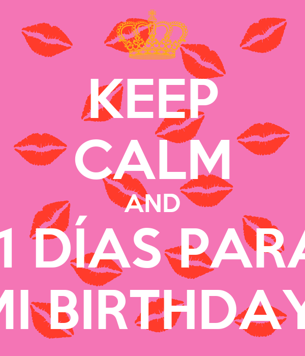 KEEP CALM AND 11 DÍAS PARA MI BIRTHDAY!