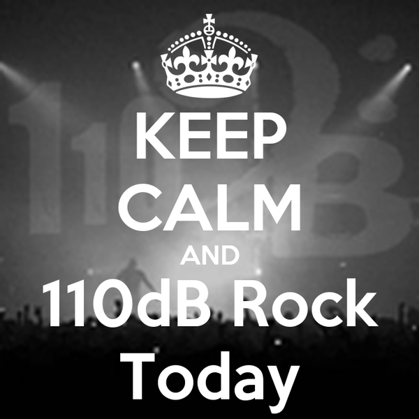 KEEP CALM AND 110dB Rock Today