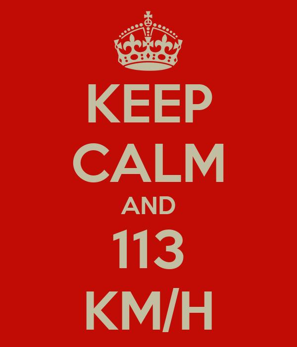 KEEP CALM AND 113 KM/H
