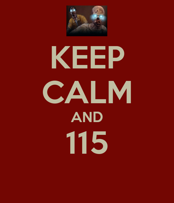 KEEP CALM AND 115