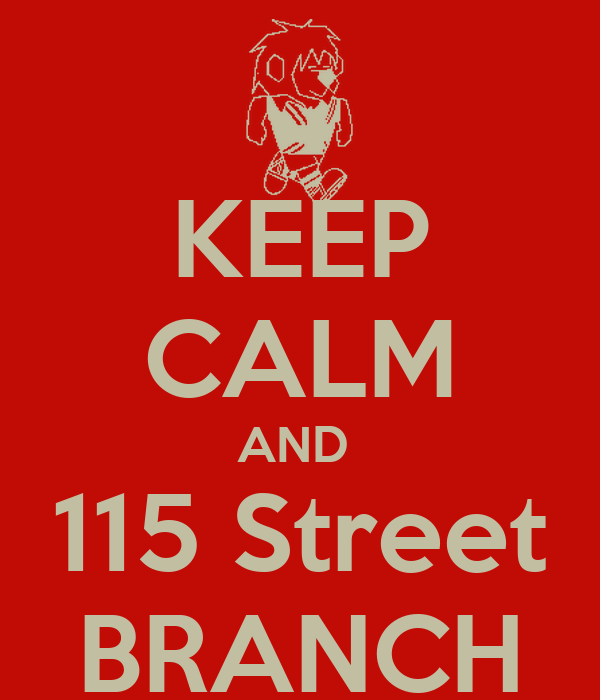 KEEP CALM AND  115 Street BRANCH