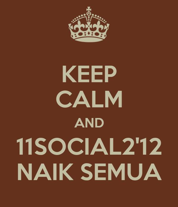 KEEP CALM AND 11SOCIAL2'12 NAIK SEMUA