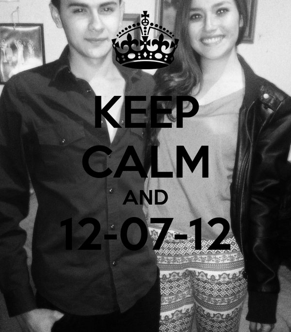 KEEP CALM AND 12-07-12