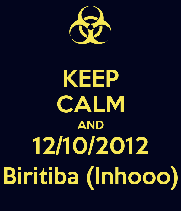 KEEP CALM AND 12/10/2012 Biritiba (Inhooo)