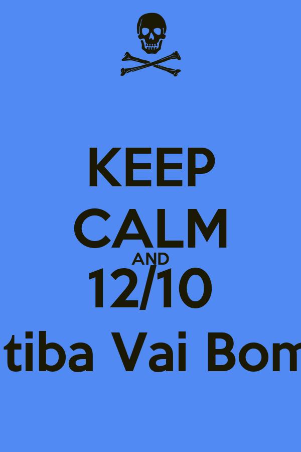 KEEP CALM AND 12/10 Biritiba Vai Bomar!
