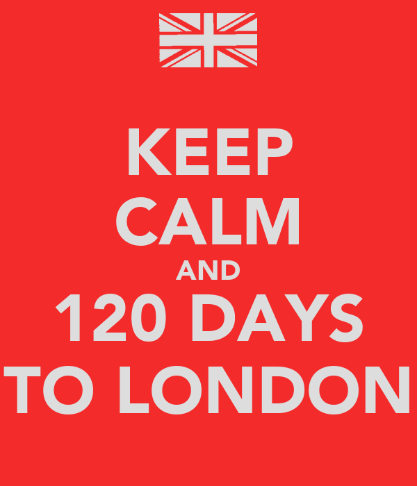 KEEP CALM AND 120 DAYS TO LONDON
